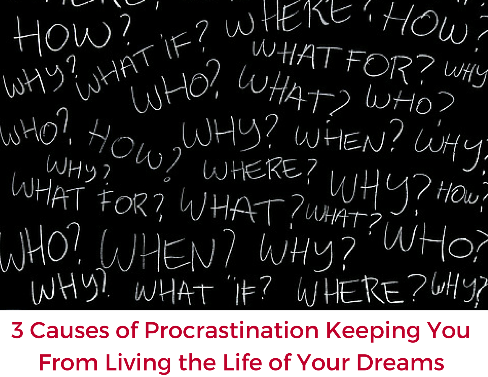 3 Causes of Procrastination Keeping Your From Living the Life of Your Dreams