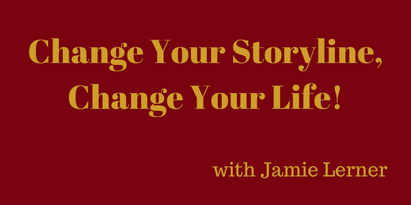 Change Your Storyline, Change Your Life! – Jamie Lerner