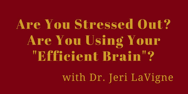 "Are You Stressed Out? Are You Using Your ""Efficient Brain""?"