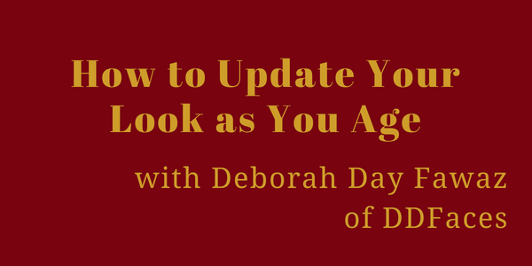 How to Update Your Look as You Age with Deborah Day Fawaz of DDFaces