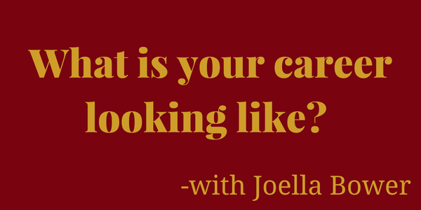 What Is Your Career Looking Like? Joella Bower