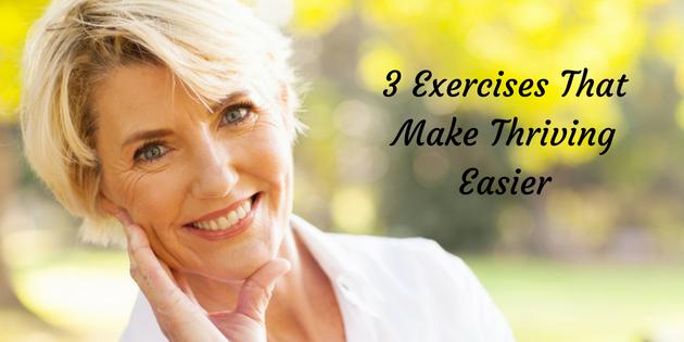 3 Exercises That Make Thriving Easier