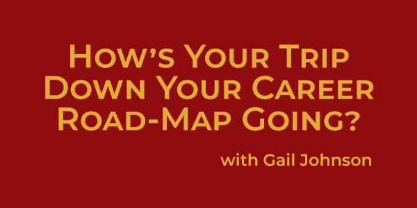 How's Your Trip Down Your Career Road-Map Going?