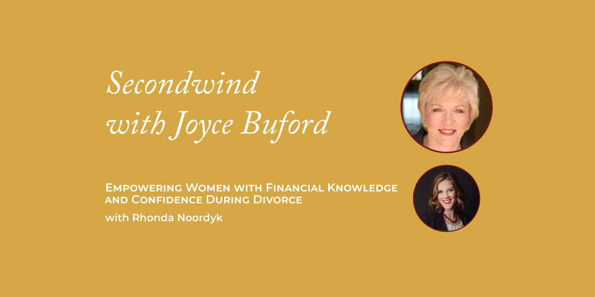Empowering Women with Financial Knowledge and Confidence During Divorce – Rhonda Noordyk