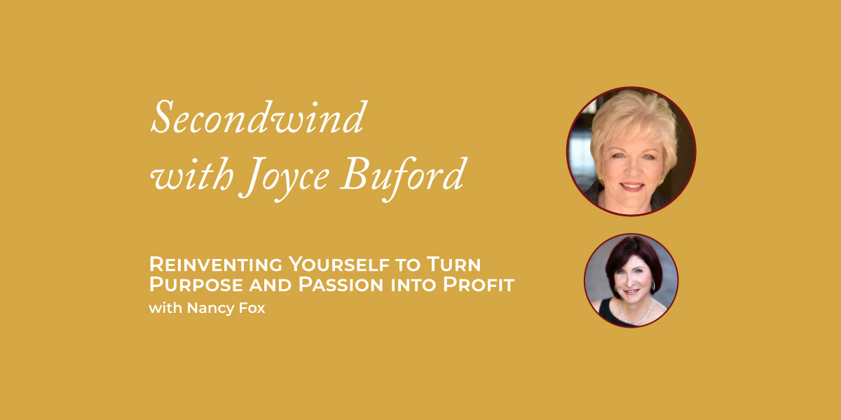 Reinventing Yourself to Turn Purpose and Passion into Profit – Nancy Fox