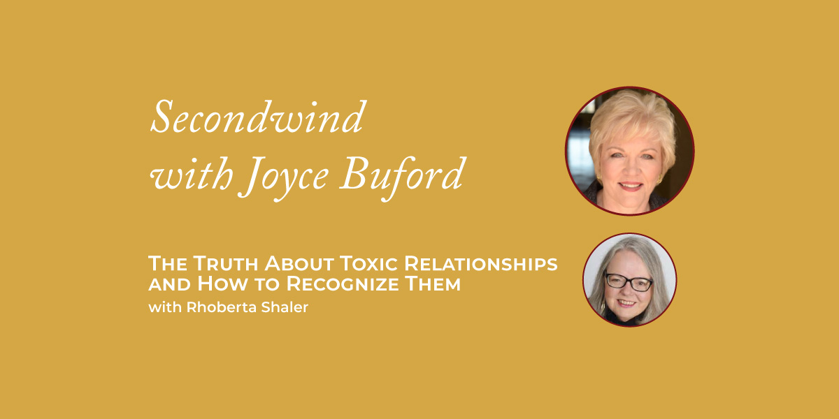 The Truth About Toxic Relationships and How to Recognize Them – Dr. Rhoberta Shaler
