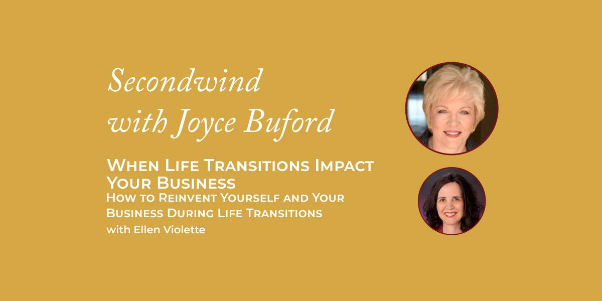When Life Transitions Impact Your Business – Ellen Violette